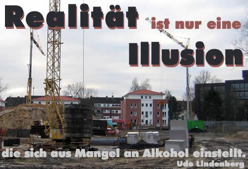 Realität ist nur eine Illusion, die sich aus Mangel an Alkohol einstellt. Udo Lindenberg